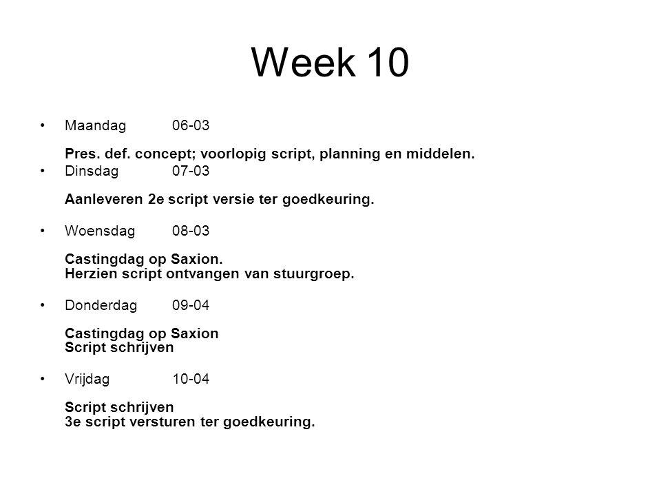 Week 10 Maandag06-03 Pres.def. concept; voorlopig script, planning en middelen.
