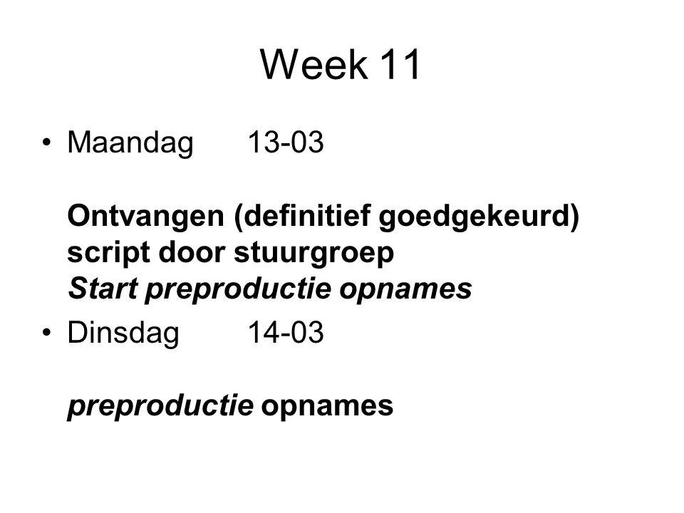 Week 11 Maandag13-03 Ontvangen (definitief goedgekeurd) script door stuurgroep Start preproductie opnames Dinsdag14-03 preproductie opnames