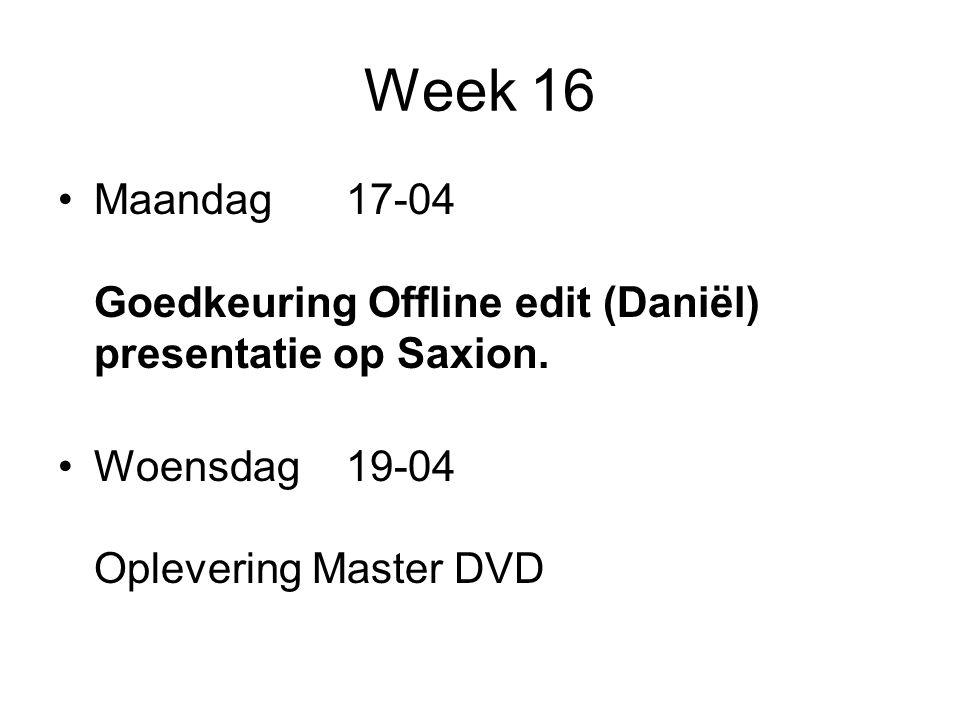 Week 16 Maandag17-04 Goedkeuring Offline edit (Daniël) presentatie op Saxion.