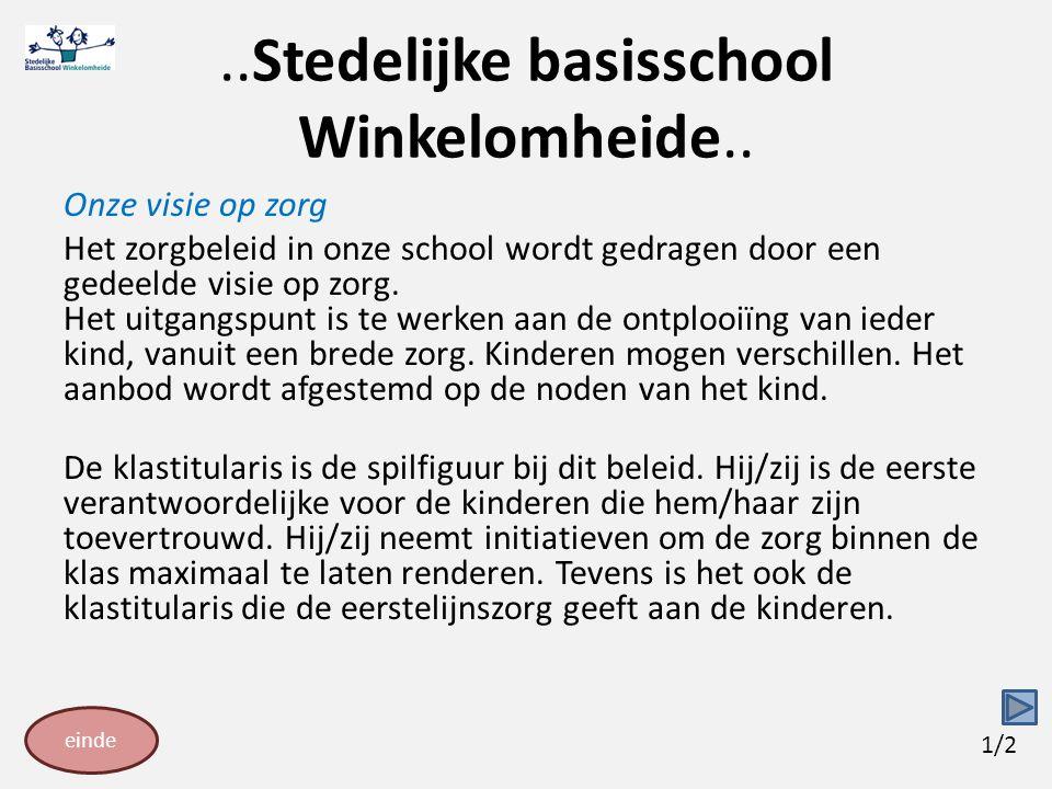 ..Stedelijke basisschool Winkelomheide..Onze visie op zorg De klastitularis staat niet alleen.