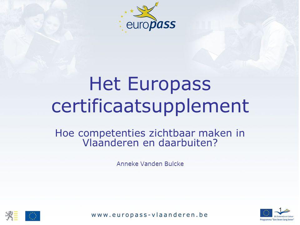1 Het Europass certificaatsupplement Hoe competenties zichtbaar maken in Vlaanderen en daarbuiten? Anneke Vanden Bulcke