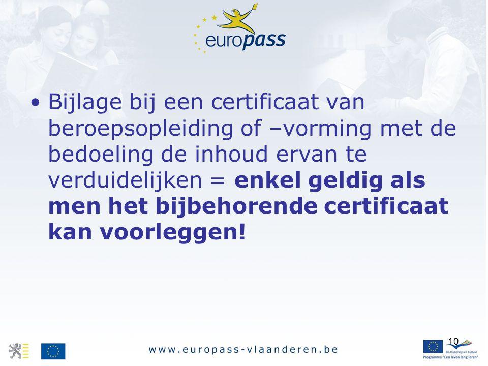 10 Bijlage bij een certificaat van beroepsopleiding of –vorming met de bedoeling de inhoud ervan te verduidelijken = enkel geldig als men het bijbehorende certificaat kan voorleggen!