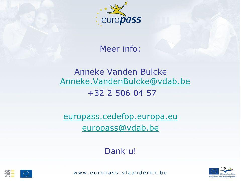 28 Meer info: Anneke Vanden Bulcke Anneke.VandenBulcke@vdab.be Anneke.VandenBulcke@vdab.be +32 2 506 04 57 europass.cedefop.europa.eu europass@vdab.be Dank u!