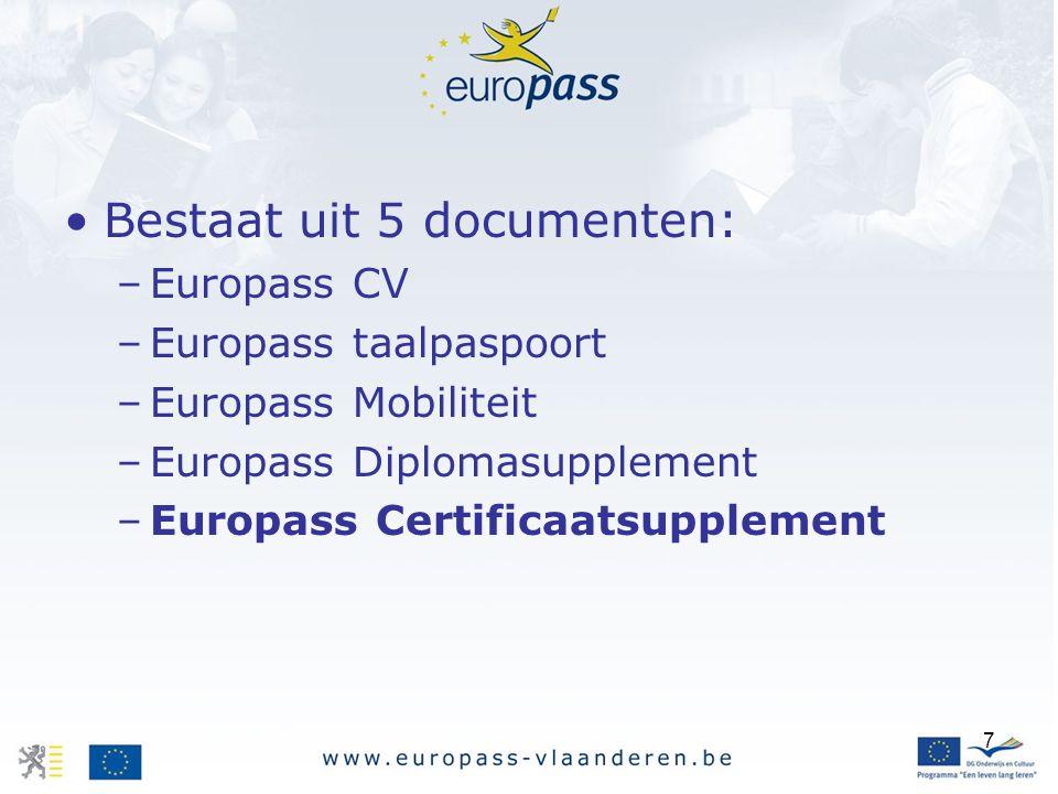 7 Bestaat uit 5 documenten: –Europass CV –Europass taalpaspoort –Europass Mobiliteit –Europass Diplomasupplement –Europass Certificaatsupplement