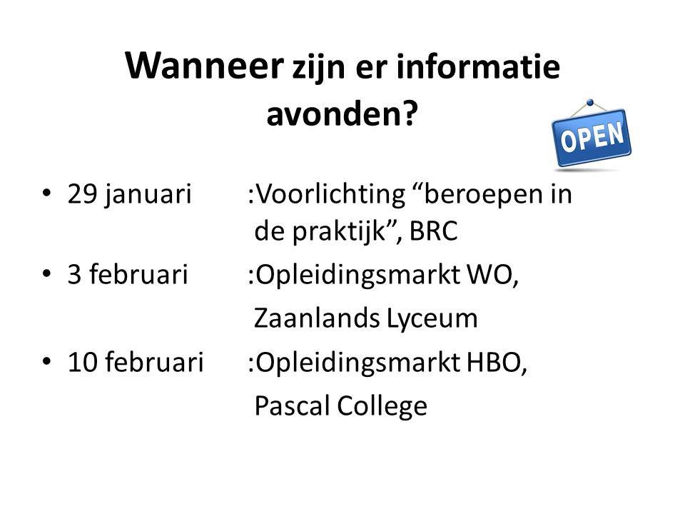 """Wanneer zijn er informatie avonden? 29 januari:Voorlichting """"beroepen in de praktijk"""", BRC 3 februari:Opleidingsmarkt WO, Zaanlands Lyceum 10 februari"""