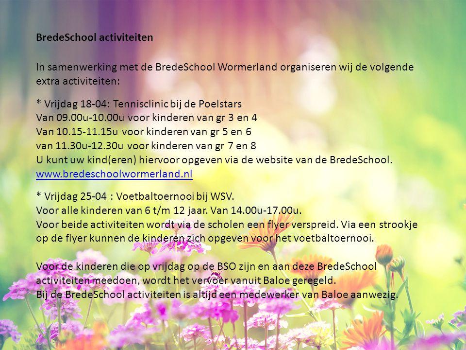 BredeSchool activiteiten In samenwerking met de BredeSchool Wormerland organiseren wij de volgende extra activiteiten: * Vrijdag 18-04: Tennisclinic b