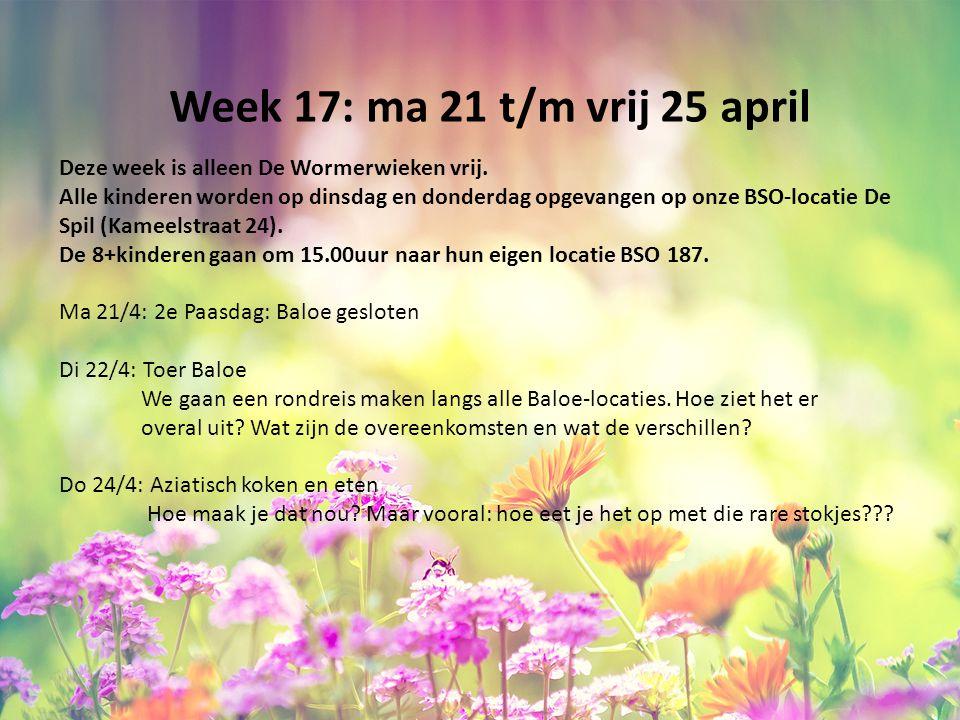Week 17: ma 21 t/m vrij 25 april Deze week is alleen De Wormerwieken vrij. Alle kinderen worden op dinsdag en donderdag opgevangen op onze BSO-locatie