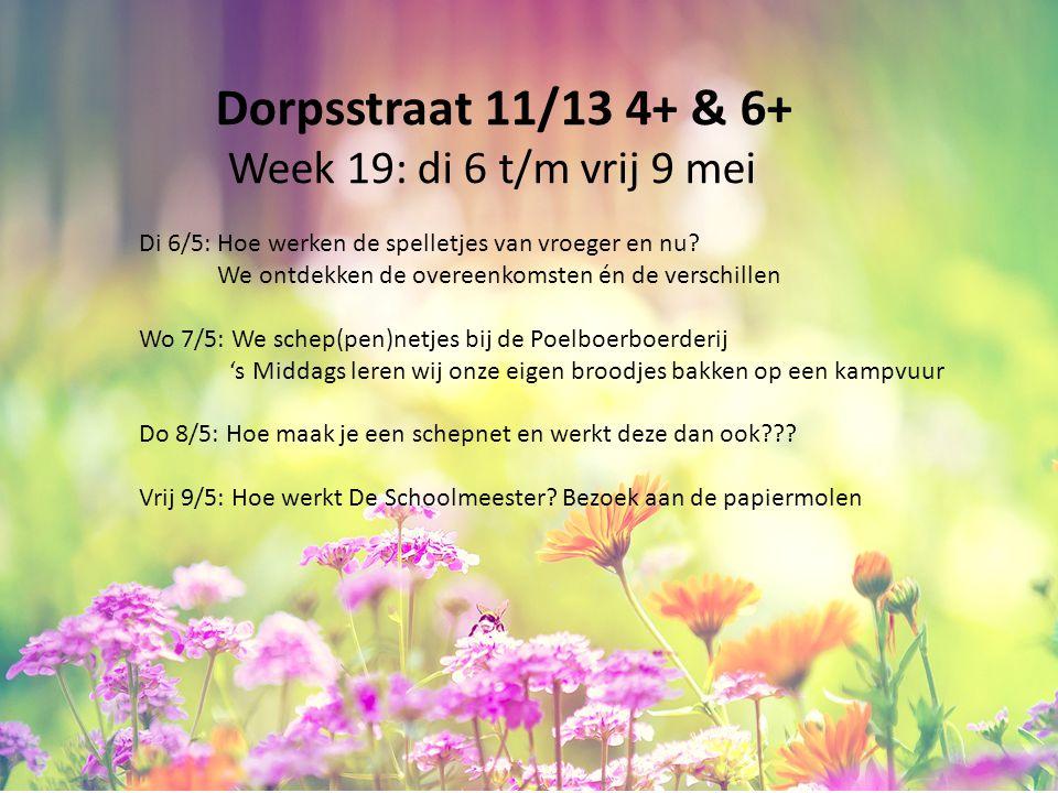 Dorpsstraat 11/13 4+ & 6+ Week 19: di 6 t/m vrij 9 mei Di 6/5: Hoe werken de spelletjes van vroeger en nu? We ontdekken de overeenkomsten én de versch