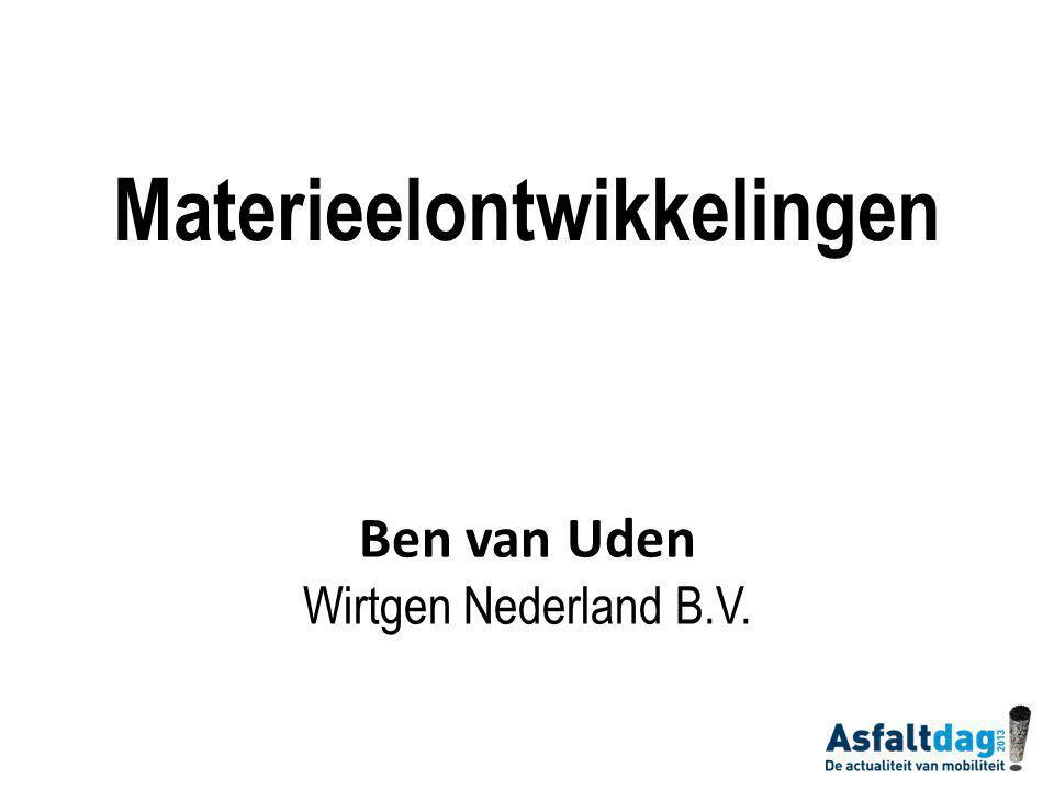 Materieelontwikkelingen Ben van Uden Wirtgen Nederland B.V.