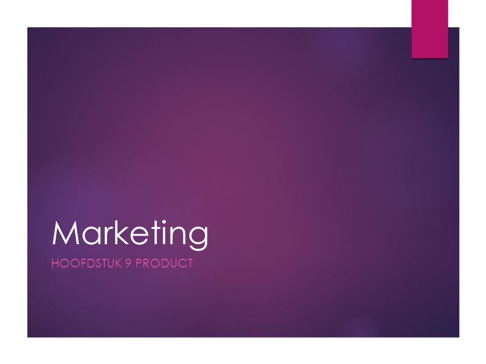 Marketing HOOFDSTUK 9 PRODUCT