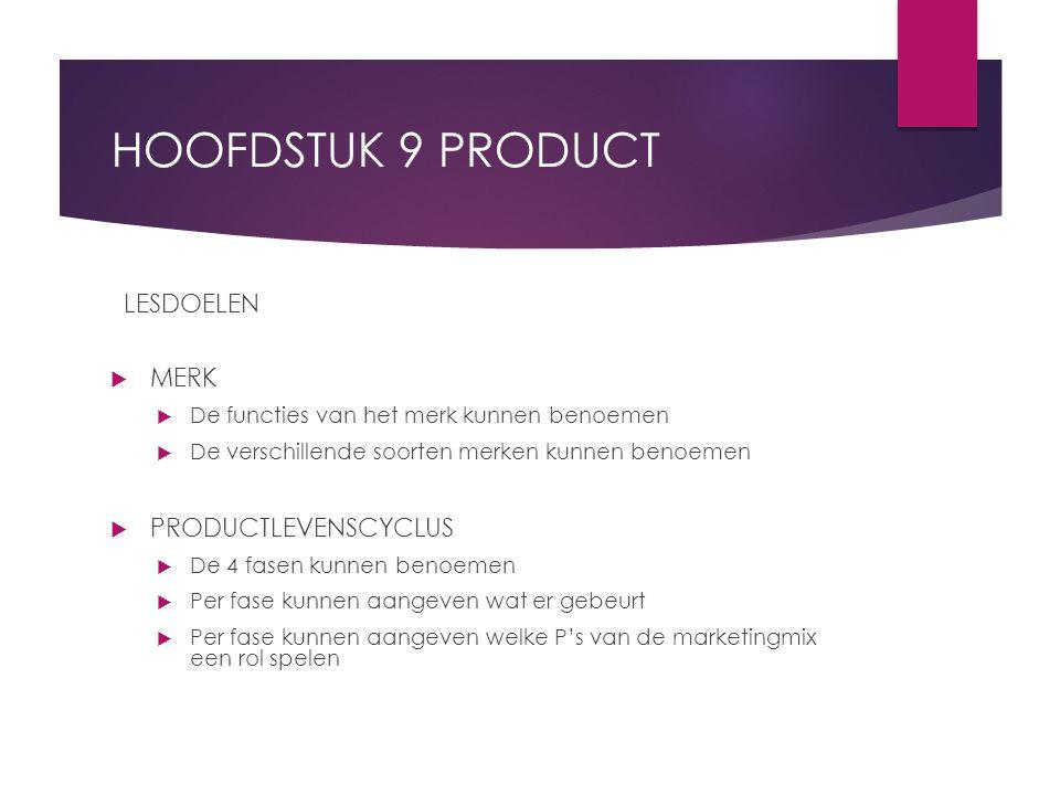 HOOFDSTUK 9 PRODUCT LESDOELEN  MERK  De functies van het merk kunnen benoemen  De verschillende soorten merken kunnen benoemen  PRODUCTLEVENSCYCLU