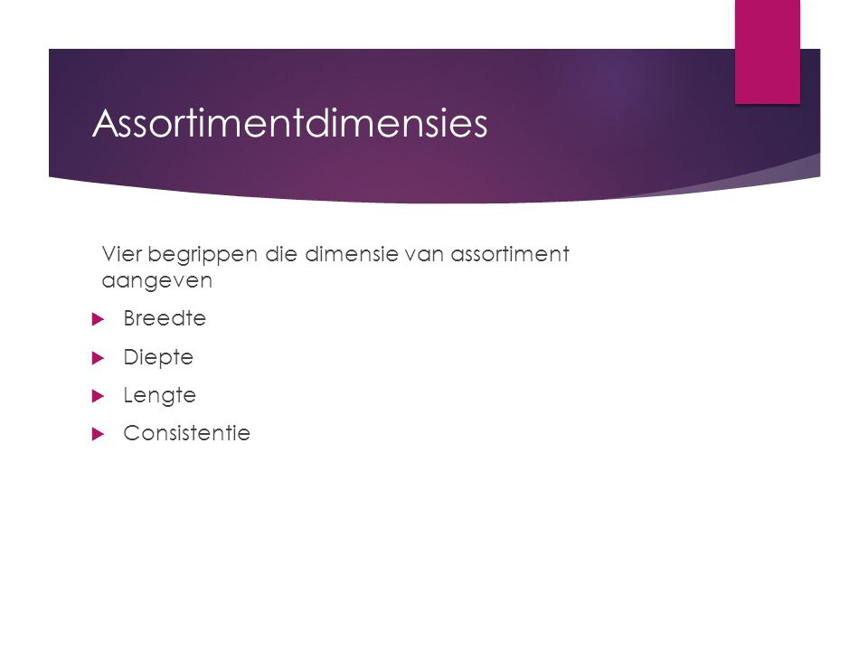 Assortimentdimensies Vier begrippen die dimensie van assortiment aangeven  Breedte  Diepte  Lengte  Consistentie