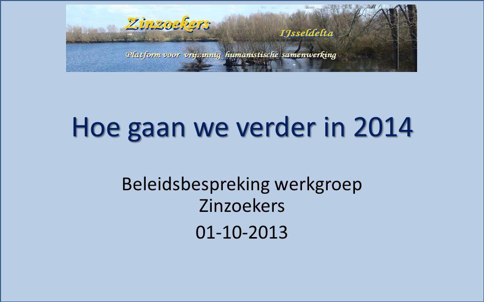 Hoe gaan we verder in 2014 Beleidsbespreking werkgroep Zinzoekers 01-10-2013