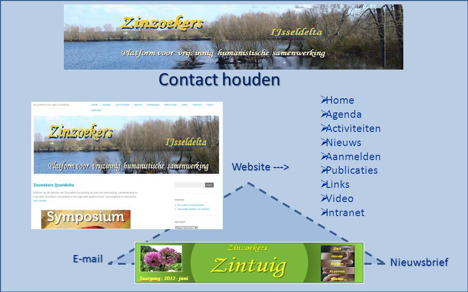 Contact houden  Home  Agenda  Activiteiten  Nieuws  Aanmelden  Publicaties  Links  Video  Intranet Website ---> E-mail Nieuwsbrief