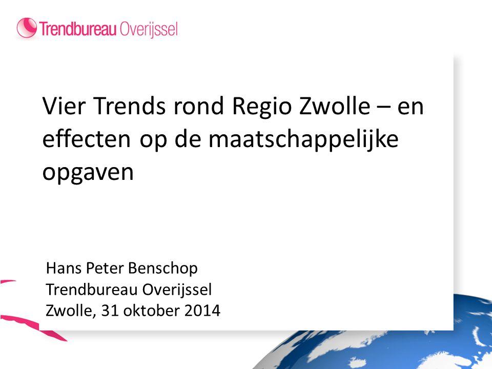 Vier Trends rond Regio Zwolle – en effecten op de maatschappelijke opgaven Hans Peter Benschop Trendbureau Overijssel Zwolle, 31 oktober 2014