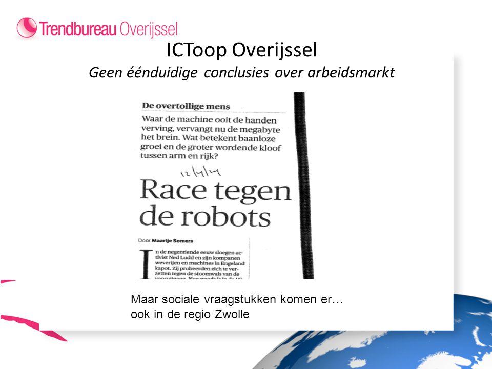 ICToop Overijssel Geen éénduidige conclusies over arbeidsmarkt Maar sociale vraagstukken komen er… ook in de regio Zwolle