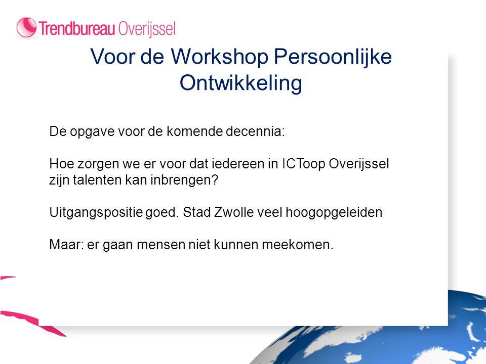 Voor de Workshop Persoonlijke Ontwikkeling De opgave voor de komende decennia: Hoe zorgen we er voor dat iedereen in ICToop Overijssel zijn talenten kan inbrengen.