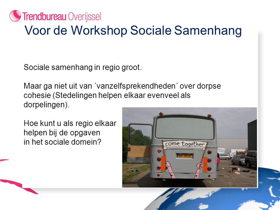 Voor de Workshop Sociale Samenhang Sociale samenhang in regio groot.