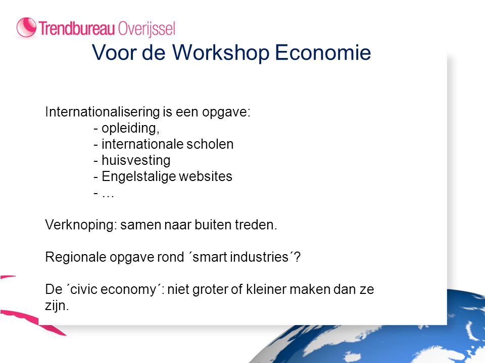 Voor de Workshop Economie Internationalisering is een opgave: - opleiding, - internationale scholen - huisvesting - Engelstalige websites - … Verknopi