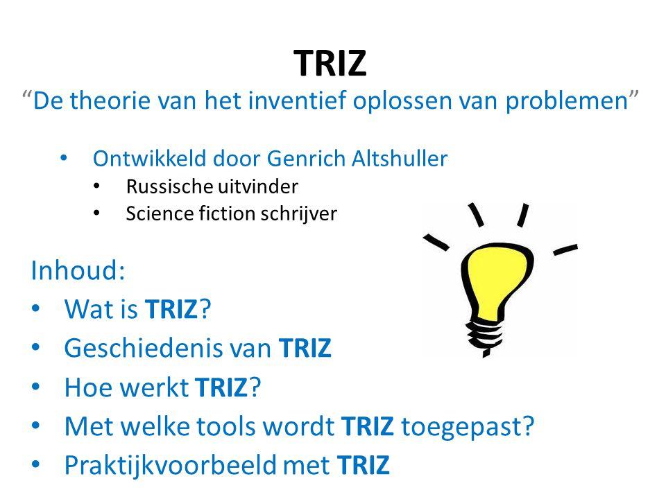 """TRIZ """"De theorie van het inventief oplossen van problemen"""" Ontwikkeld door Genrich Altshuller Russische uitvinder Science fiction schrijver Inhoud: Wa"""