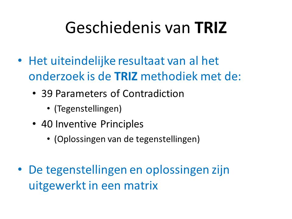 Matrix van TRIZ Linkerkolom: Oplossingen Bovenkolom: Tegenstellingen