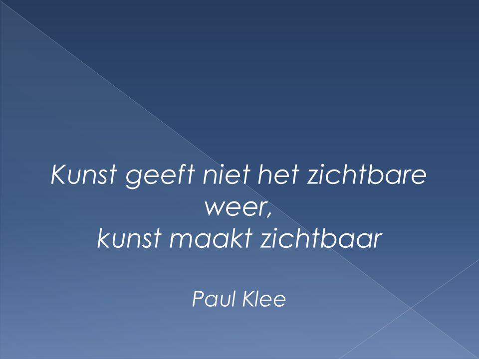 Kunst geeft niet het zichtbare weer, kunst maakt zichtbaar Paul Klee