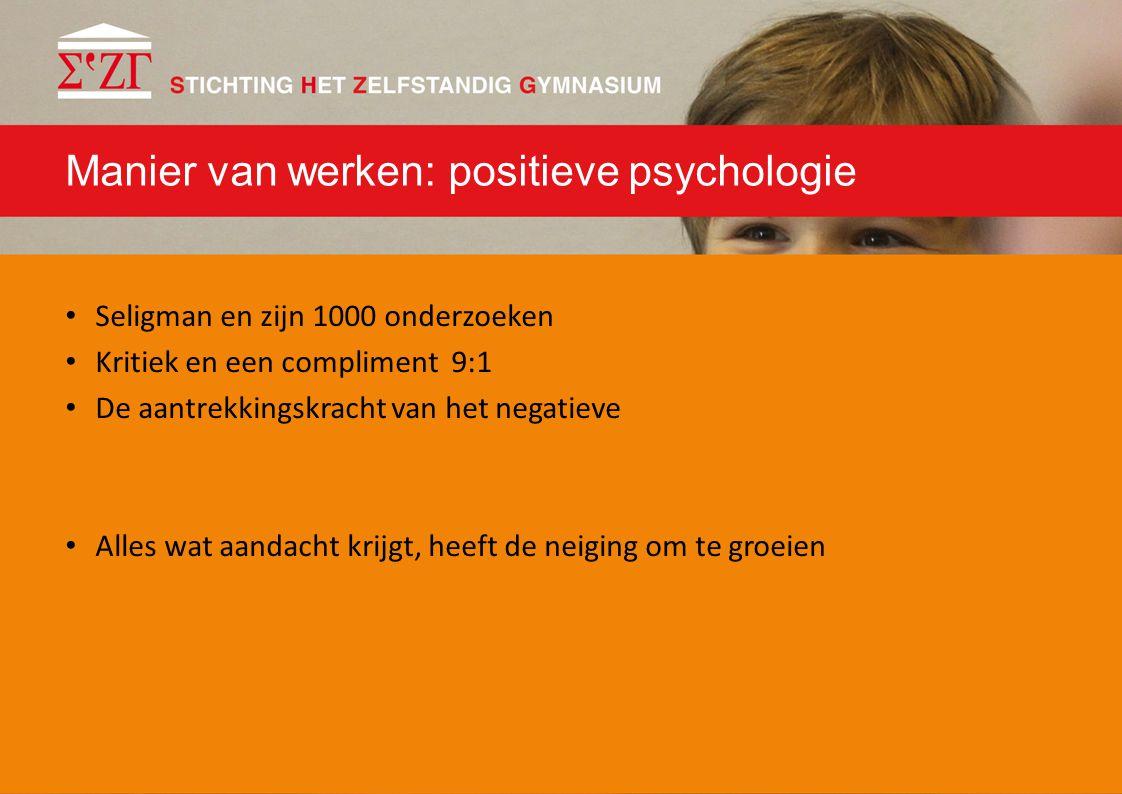 Manier van werken: positieve psychologie Seligman en zijn 1000 onderzoeken Kritiek en een compliment 9:1 De aantrekkingskracht van het negatieve Alles