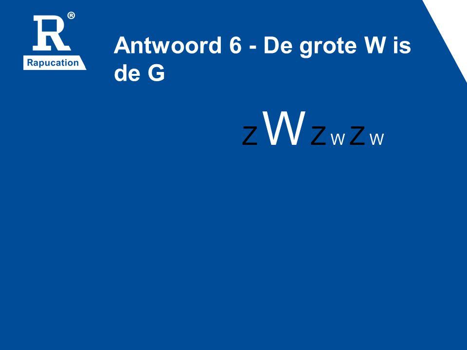 Antwoord 6 - De grote W is de G Z W Z W Z W