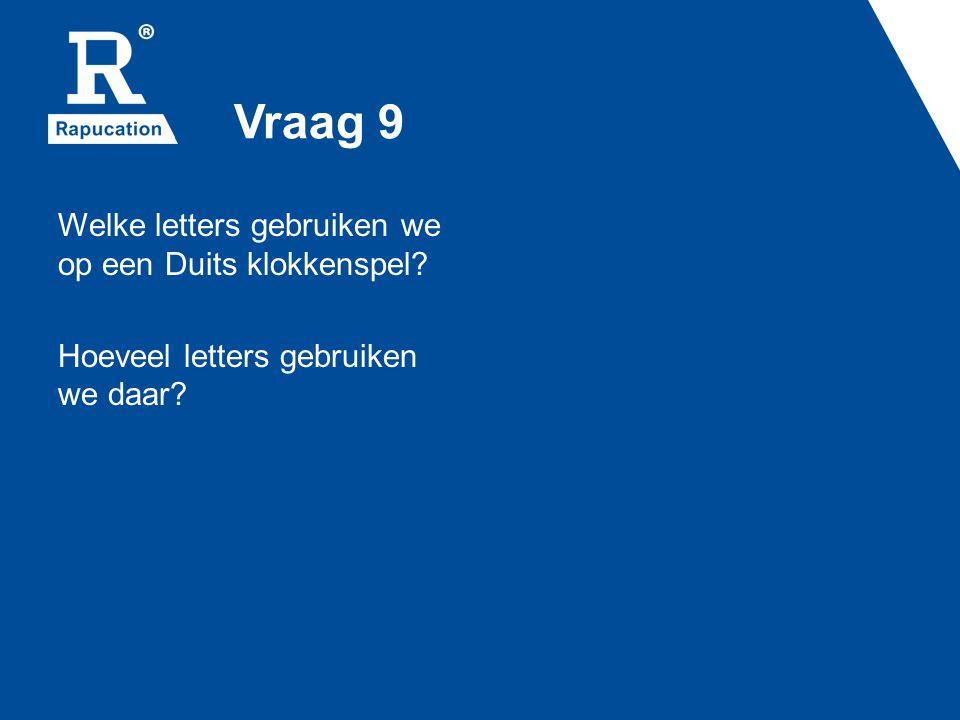 Vraag 9 Welke letters gebruiken we op een Duits klokkenspel? Hoeveel letters gebruiken we daar?
