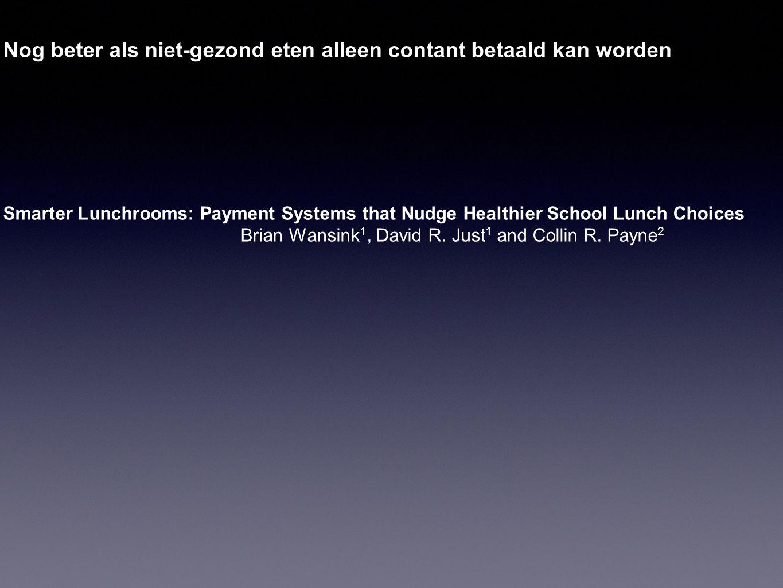 Nog beter als niet-gezond eten alleen contant betaald kan worden Smarter Lunchrooms: Payment Systems that Nudge Healthier School Lunch Choices Brian Wansink 1, David R.