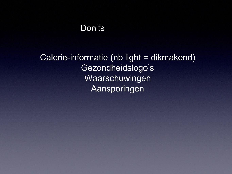 Don'ts Calorie-informatie (nb light = dikmakend) Gezondheidslogo's Waarschuwingen Aansporingen