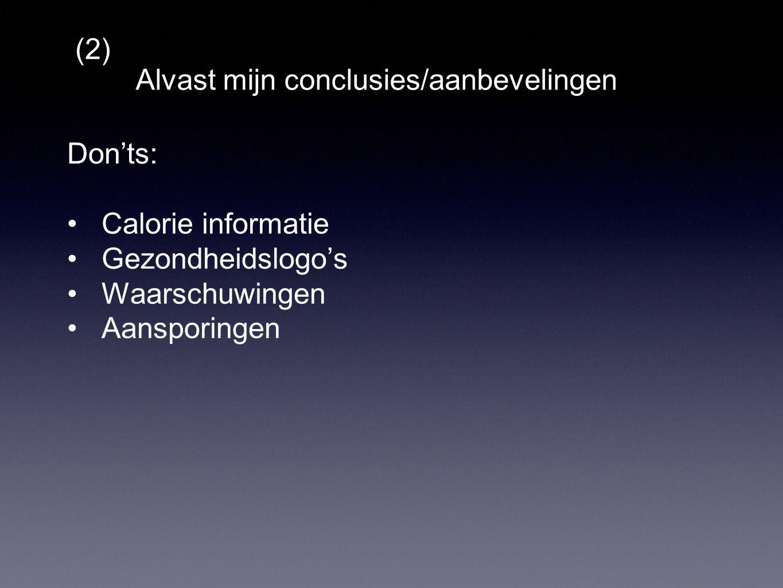 Alvast mijn conclusies/aanbevelingen (2) Don'ts: Calorie informatie Gezondheidslogo's Waarschuwingen Aansporingen