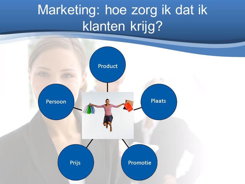 Marketing: hoe zorg ik dat ik klanten krijg? Product Plaats Promotie Prijs Persoon