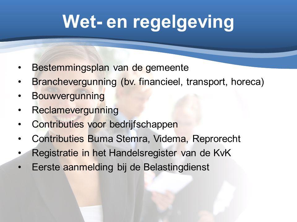 Wet- en regelgeving Bestemmingsplan van de gemeente Branchevergunning (bv. financieel, transport, horeca) Bouwvergunning Reclamevergunning Contributie
