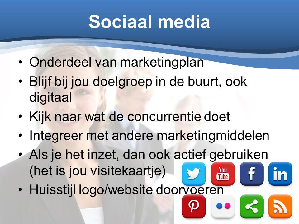 Sociaal media Onderdeel van marketingplan Blijf bij jou doelgroep in de buurt, ook digitaal Kijk naar wat de concurrentie doet Integreer met andere ma