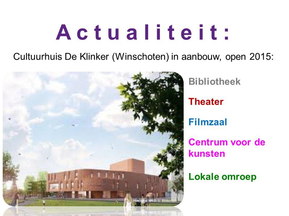 A c t u a l i t e i t : Cultuurhuis De Klinker (Winschoten) in aanbouw, open 2015: Bibliotheek Theater Filmzaal Centrum voor de kunsten Lokale omroep