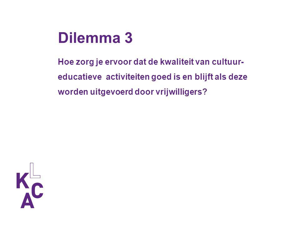 Dilemma 3 Hoe zorg je ervoor dat de kwaliteit van cultuur- educatieve activiteiten goed is en blijft als deze worden uitgevoerd door vrijwilligers?