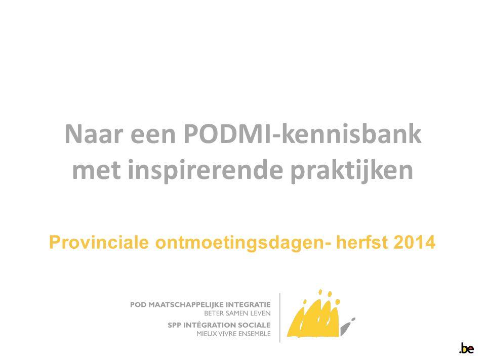 Naar een PODMI-kennisbank met inspirerende praktijken Provinciale ontmoetingsdagen- herfst 2014