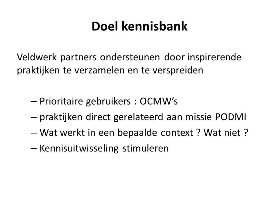Doel kennisbank Veldwerk partners ondersteunen door inspirerende praktijken te verzamelen en te verspreiden – Prioritaire gebruikers : OCMW's – prakti