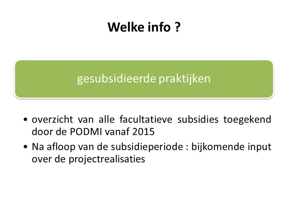 Welke info ? gesubsidieerde praktijken overzicht van alle facultatieve subsidies toegekend door de PODMI vanaf 2015 Na afloop van de subsidieperiode :