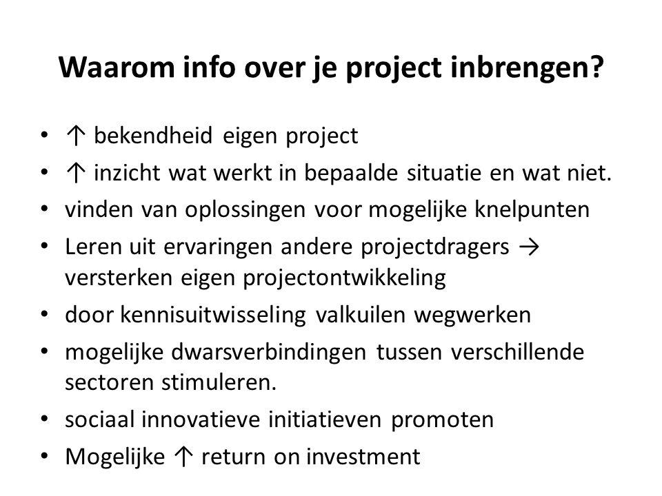Waarom info over je project inbrengen? ↑ bekendheid eigen project ↑ inzicht wat werkt in bepaalde situatie en wat niet. vinden van oplossingen voor mo