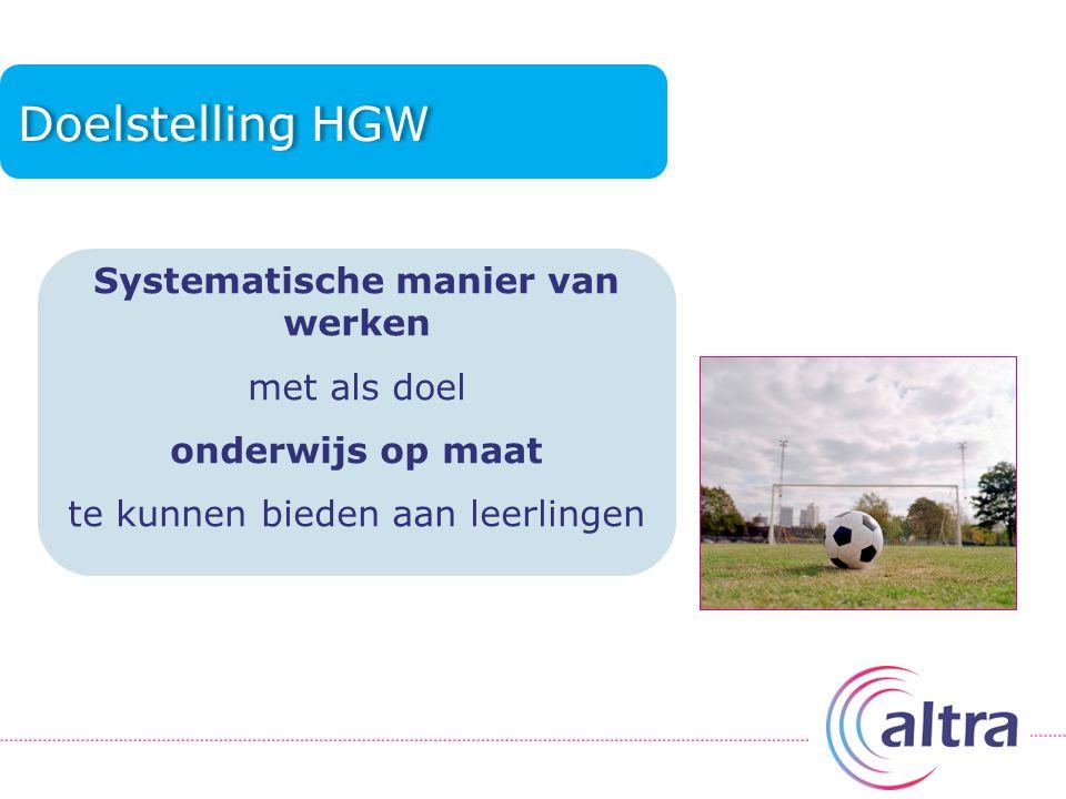 Doelstelling HGW Systematische manier van werken met als doel onderwijs op maat te kunnen bieden aan leerlingen
