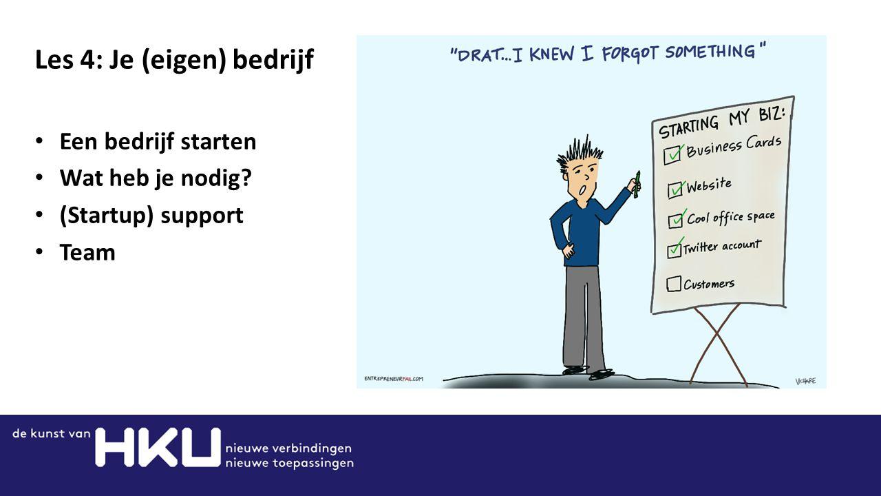 Les 4: Je (eigen) bedrijf Een bedrijf starten Wat heb je nodig (Startup) support Team