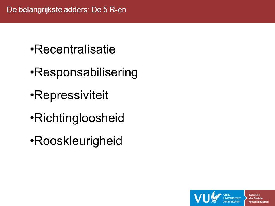 De belangrijkste adders: De 5 R-en Recentralisatie Responsabilisering Repressiviteit Richtingloosheid Rooskleurigheid