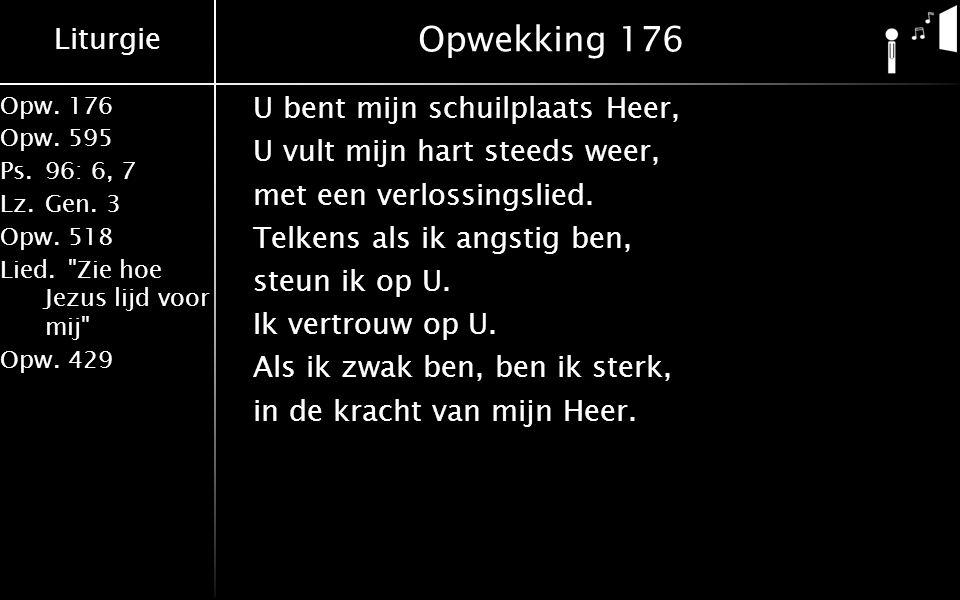 Liturgie Opw.176 Opw.595 Ps.96: 6, 7 Lz.Gen. 3 Opw.518 Lied.