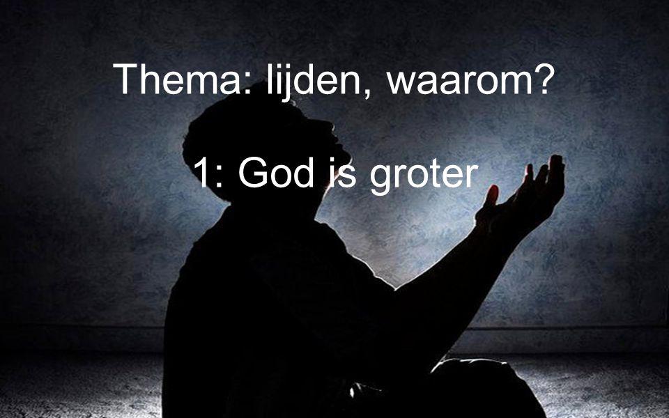 Thema: lijden, waarom? 1: God is groter