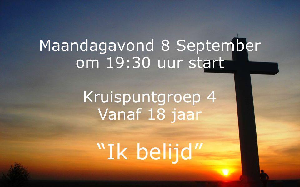 Maandagavond 8 September om 19:30 uur start Kruispuntgroep 4 Vanaf 18 jaar Ik belijd