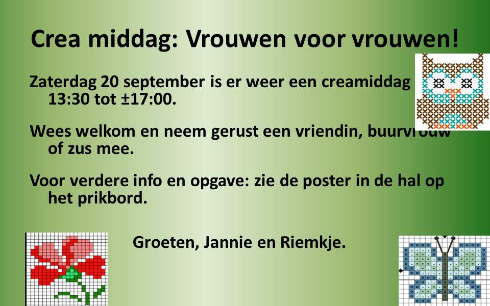 Crea middag: Vrouwen voor vrouwen! Zaterdag 20 september is er weer een creamiddag van 13:30 tot ±17:00. Wees welkom en neem gerust een vriendin, buur