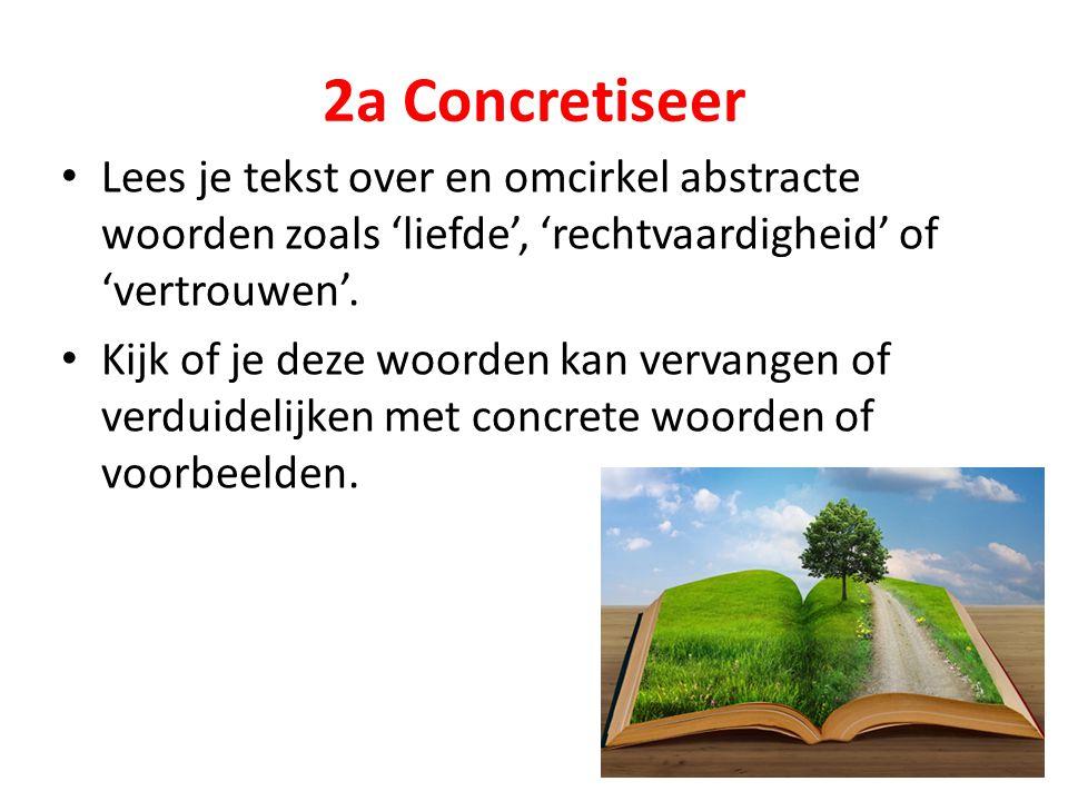 2a Concretiseer Lees je tekst over en omcirkel abstracte woorden zoals 'liefde', 'rechtvaardigheid' of 'vertrouwen'. Kijk of je deze woorden kan verva