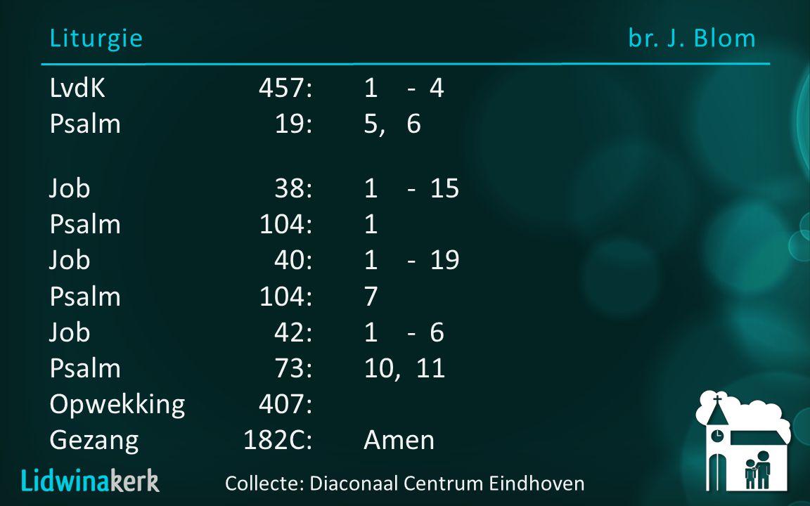 Opwekking 407 Refrein: Dan zingt mijn ziel ) tot U, o Heer mijn God: )2x hoe groot zijt Gij, ) hoe groot zijt Gij.